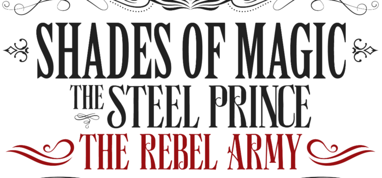 New Trailer – V. E. Schwab Shades of Magic: The Steel Prince – The Rebel Army